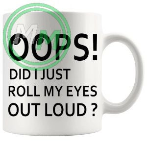 oops did i just roll my eyes out loud novelty mug