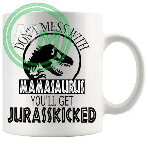 dont mess with the mamasaurus novelty mug