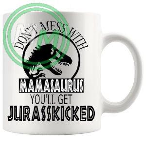 dont mess with the mamasaurus novelty mug