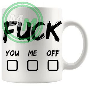 fuck you fuck me fuck off novelty mug