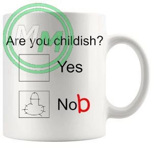 are you childish Novelty Mug