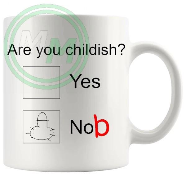 are you childish Novelty Mug