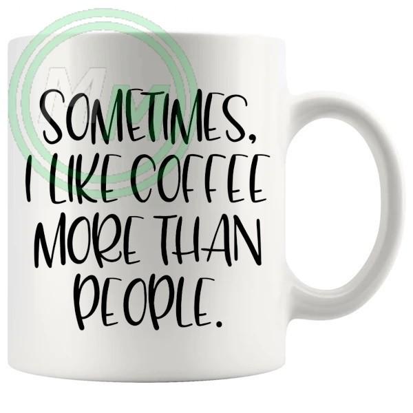 sometimes i like coffee more than people novelty mug