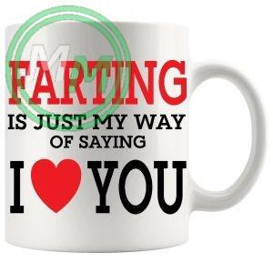 Farting Is My Way Of Saying I Love You Novelty Mug