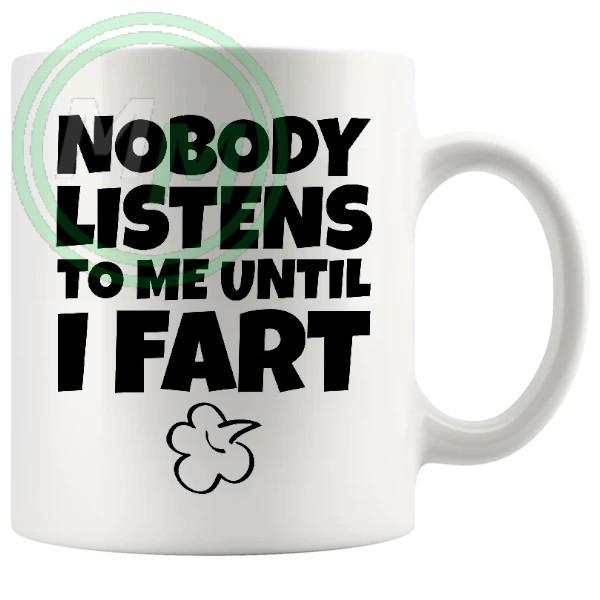 nobody listens to me until i fart Novelty Mug