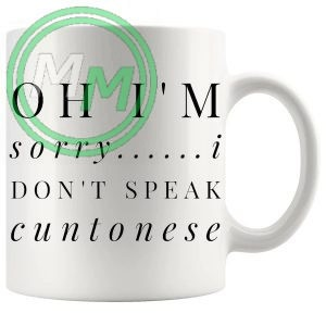 oh im sorry i dont speak cuntonese Novelty Mug