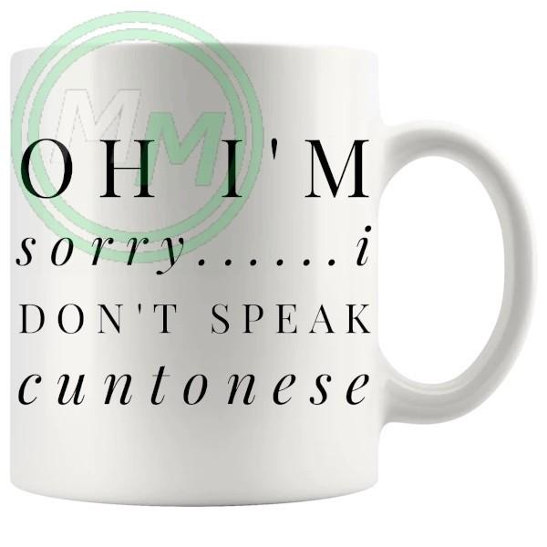 oh im sorry i dont speak cuntonese Novelty Mug