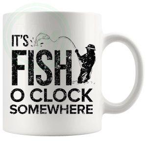 ITS FISH OCLOCK SOMEWHERE MUG
