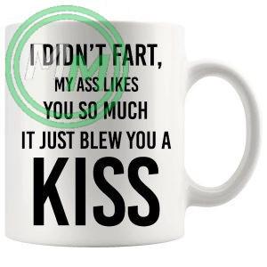 i didnt fart my ass just blew you a kiss novelty mug