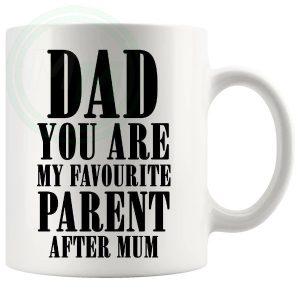 dad you are my favourite parent after mum mug