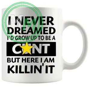i never dreamed id grow up to be novelty mug