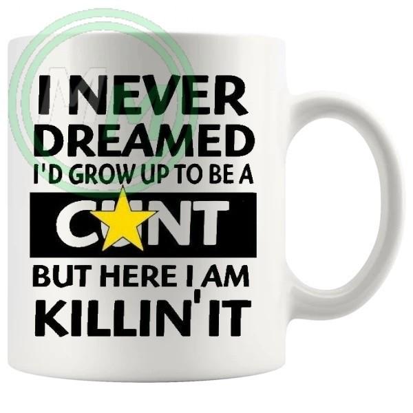 i never dreamed id grow up to be novelty mug