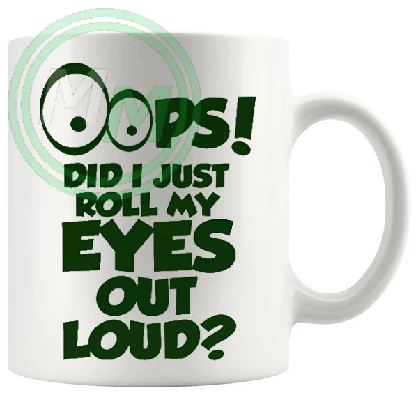 oops did i just roll my eyes out loud novelty mug in green