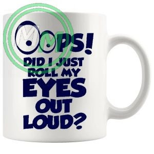 oops did i just roll my eyes out loud novelty mug in blue