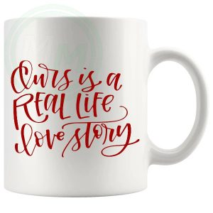 Ours Is A Real Life Love Story Novelty Mug