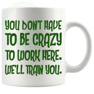 you dont have to be crazy to work here novelty mug in blue