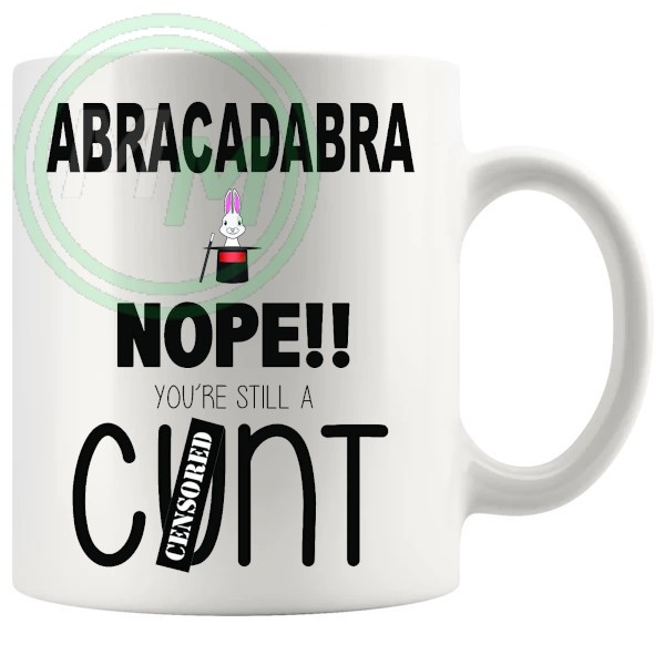 abracadabra nope youre still a cunt mug
