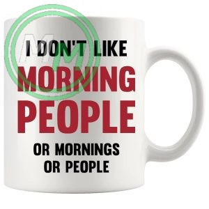 i dont like morning people or mornings or people