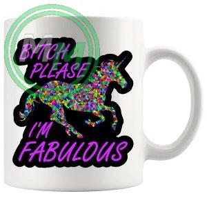 Bitch Please Im Fabulous Mug