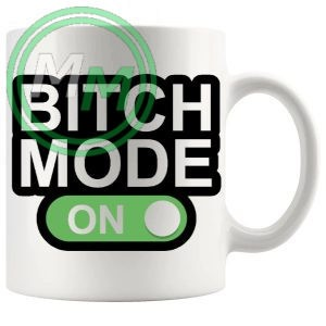 bitch mode on mug in green