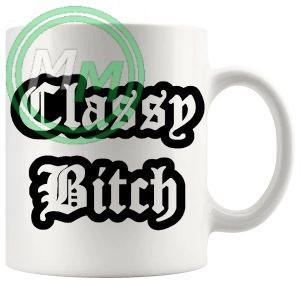 classy bitch mug