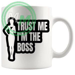 trust me im the boss mug