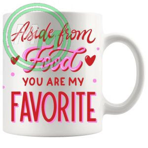 Aside From Food Youre My Favourite Mug