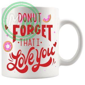 Donut Forget That I Love You Mug